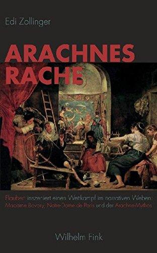 Arachnes Rache: Flaubert inszeniert einen Wettkampf im narrativen Weben: Madam Bovary, Notre-Dame de Paris und der Arachne-Mythos