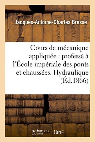 Cours de mécanique appliquée professé à l'École impériale des ponts et chaussées. Hydraulique