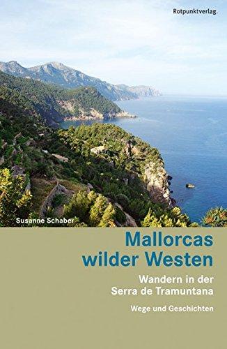 Preisvergleich Produktbild Mallorcas wilder Westen: Wandern in der Serra de Tramuntana - Wege und Geschichten