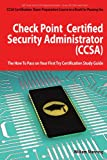 Check Point Certified Security Administrator (CCSA) Certification Exam Preparation Course in a Book for Passing the Check Point Certified Security ... on Your First Try Certification Study Guide