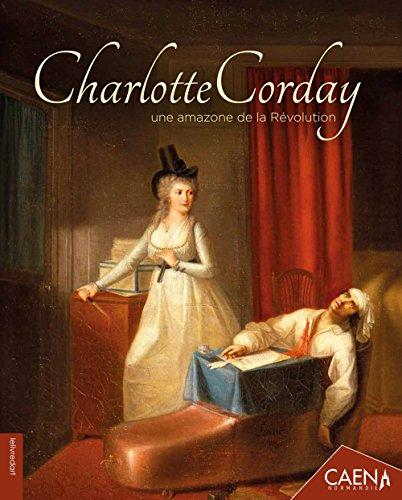 Charlotte Corday. Une amazone de la révolution par Nicolle Patrick, Bruneau Joël