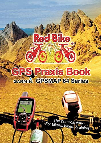 GPS Praxis Book Garmin GPSMAP64 Series: Praxis and model specific for a quick start (GPS Praxis Books by Red Bike (english))
