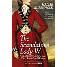 The Scandalous Lady W: An Eighteenth-Century Tale of Sex, Scandal and Divorce (by the bestselling author of The Five) (English Edition)