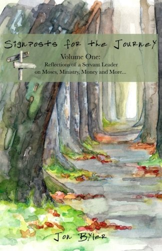 Signposts for the Journey: Vol. 1: Reflections of a Servant Leader on Moses, Ministry, Money and More: Volume 1