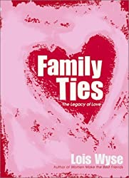 Family Ties: The Legacy of Love by Lois Wyse (2001-05-08)