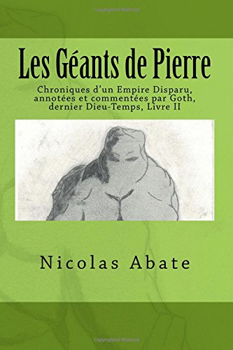 Les gants de pierre: Chroniques d'un Empire Disparu, annotes et commentes par Goth, dernier Dieu-Temps, Livre II
