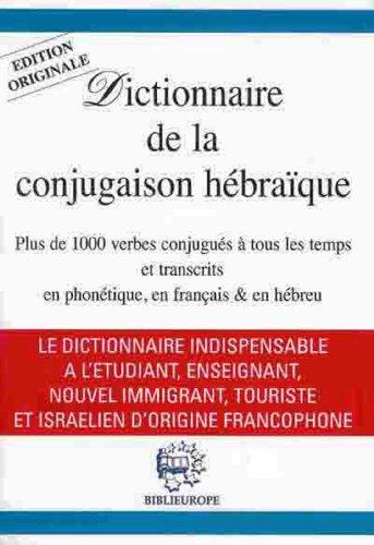 Dictionnaire de la conjugaison hébraïque - plus de 1000 verbes conjugués à tous les temps et transcrits en phonétique,en français et en hébreu;édition originale