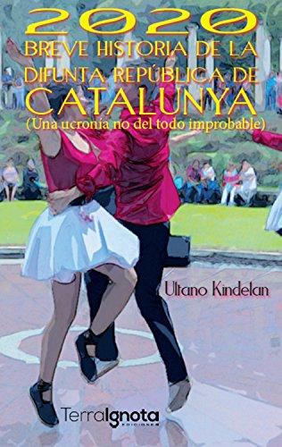 2020 Breve historia de la difunta República de Catalunya: Una ucronía no del todo improbable