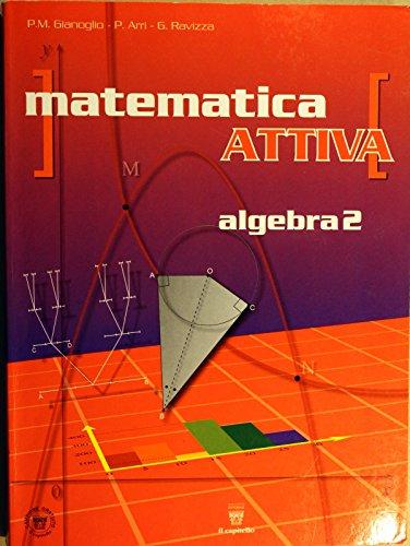 Matematica attiva. Corso di matematica per il biennio. Algebra. Per le Scuole superiori: 2