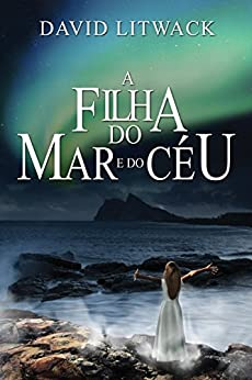 A Filha do Mar e do Céu (Portuguese Edition)