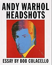 Andy Warhol: Headshots - Essays by Bob Colacello
