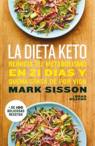 La dieta Keto: Reinicia tu metabolismo en 21 días y quema grasa de forma definitiva (AUTOAYUDA SUPERACION) por Mark Sisson