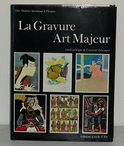La gravure, art majeur - Des maîtres inconnus à Picasso - Guide pratique de l'amateur d'estampes