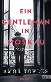 Ein Gentleman in Moskau: Roman - Amor Towles