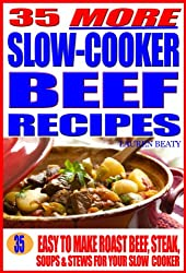 35 More Slow Cooker Beef Recipes: Easy To Make Roast Beef, Steak, Or Soups & Stews for Your Slow Cooker (English Edition)