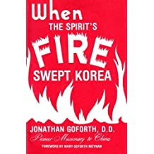 When the Spirit's Fire Swept Korea by Jonathan Goforth (1984-07-01)