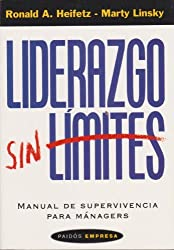Liderazgo Sin Limites/ Leadership on the Line: Manual De Supervivencia Para Managers / Staying Alive Through the Dangers of Leading (Paidos Empresa / Business Paidos) (Spanish Edition) by Ronald A. Heifetz (2003-02-19)