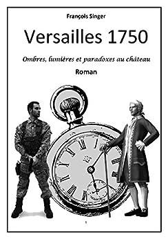 Versailles 1750: Ombres lumières et paradoxes au château par [Singer, François]