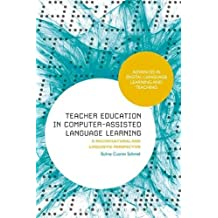 Teacher Education in Computer-Assisted Language Learning: A Sociocultural and Linguistic Perspective (Advances in Digital Language Learning and Teaching)
