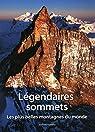 Légendaires sommets - Les plus belles montagnes du monde par Ardito