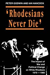 Rhodesians Never Die (State and Democracy Series) by Peter Godwin (1995-01-01)