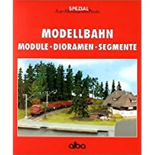 Modellbahn Module - Dioramen - Segmente (AMP - Alba-Modellbahn-Praxis - Spezial)