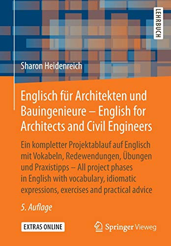 Englisch für Architekten und Bauingenieure - English for Architects and Civil Engineers: Ein kompletter Projektablauf auf Englisch mit Vokabeln, ... expressions, exercises and practical advice