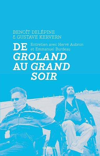 De Groland au Grand Soir - Entretien avec Benot Delpine et Gustave Kervern