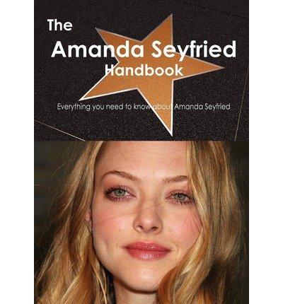 [ THE AMANDA SEYFRIED HANDBOOK - EVERYTHING YOU NEED TO KNOW ABOUT AMANDA SEYFRIED ] Smith, Emily (AUTHOR ) Dec-19-2011 Paperback