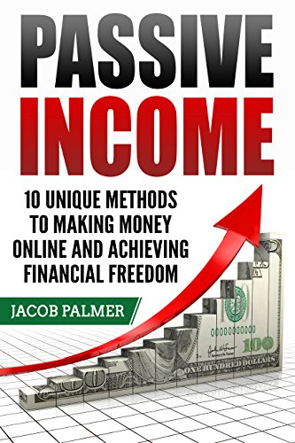 Passive Income: 10 Unique Methods to Making Money Online and Achieving Financial Freedom (Work From Home, Internet Marketing, ECommerce, Online Business) (English Edition)