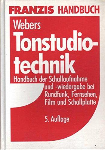 Tonstudiotechnik. Handbuch der Schallaufnahme und -wiedergabe bei Rundfunk, Fernsehen, Film und Schallplatte