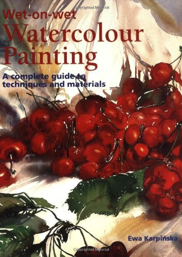 Wet-on-Wet Watercolour Painting: A Complete Guide to Techniques and Materials by Ewa Karpinska (2005-09-28)