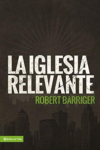 La Iglesia Relevante por Robert Barriger