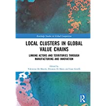 Local Clusters in Global Value Chains: Linking Actors and Territories Through Manufacturing and Innovation (Routledge Studies in Global Competition)