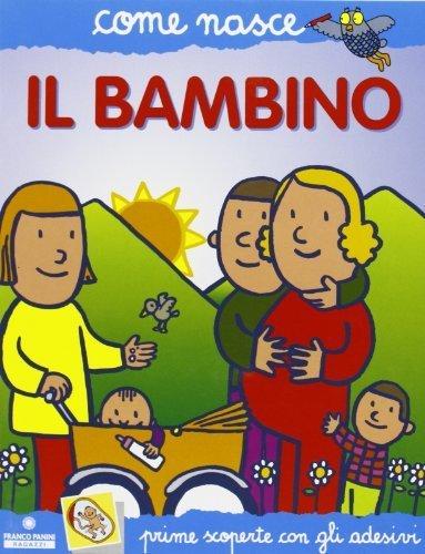 Il bambino. Con adesivi (Come nasce) di Bonci, Silvia (2002) Tapa blanda