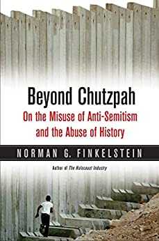 Beyond Chutzpah: On The Misuse Of Anti-semitism And The Abuse Of History por Norman Finkelstein
