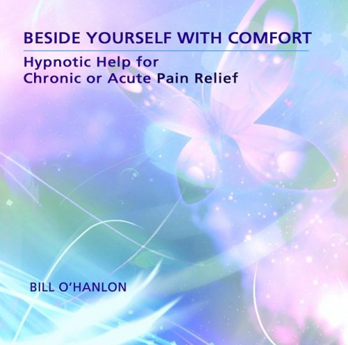 Beside Yourself with Comfort: Hypnotic Help for Chronic or Acute Pain Relief