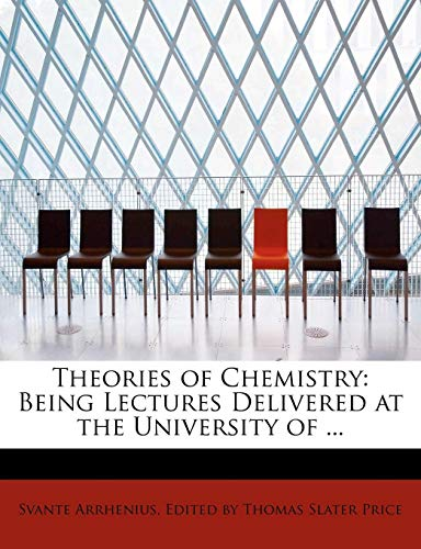 Theories of Chemistry: Being Lectures Delivered at the University of ...