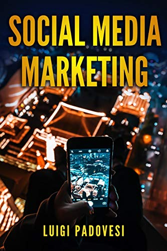 Social Media Marketing: Guida alle strategie di vendita per online marketing su Facebook, Instagram e Quora per promuovere senza imparare SEO e Google e acquisire clienti B2B e B2C su Internet di Luigi Padovesi