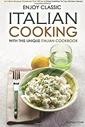 Enjoy Classic Italian Cooking - With this Unique Italian Cookbook: An Italian Recipes Cookbook That Will be a Great Addition to Your Kitchen Library! by Martha Stone (2016-03-07)