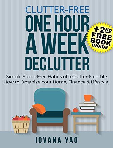 Clutter-Free: ONE HOUR A WEEK DECLUTTER! Simple Stress-Free Habits of a Clutter-Free Life.How to Organize Your Home,Finance&Lifestyle! (Clutter Free,Lifestyle,Clutter,Declutter) (English Edition)