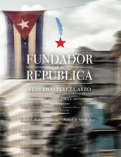 Descargar Libro Fundador de la República: Federico Pérez Carbó  y sus combates por la independencia de Cuba (1855-1901) - Full Color Edition de José L. Bolívar PhD