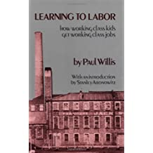 Learning to Labor: How Working Class Kids Get Working Class Jobs (Morningside Books)