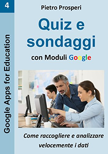 Quiz e sondaggi con Moduli Google: come raccogliere e analizzare velocemente i dati (Google Apps for Education Vol. 4) Quiz e sondaggi con Moduli Google: come raccogliere e analizzare velocemente i dati (Google Apps for Education Vol. 4) 51oYorI75GL