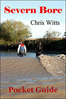 Severn Bore: Pocket Guide (River Severn Pocket Guides) by [Witts, Chris]
