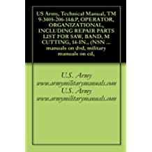 US Army, Technical Manual, TM 9-3405-206-14&P, OPERATOR, ORGANIZATIONAL, INCLUDING REPAIR PARTS LIST FOR SAW, BAND, M CUTTING, 14-IN., (NSN 3405-00-409-0063), ... military manuals on cd, (English Edition)