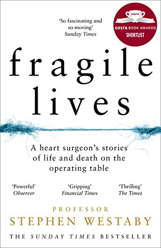 Fragile Lives: A Heart Surgeon's Stories of Life and Death on the Operating Table por Stephen Westaby