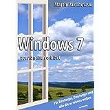 Windows 7 verständlich erklärt: Für Einsteiger, Umsteiger und alle die es wissen wollen