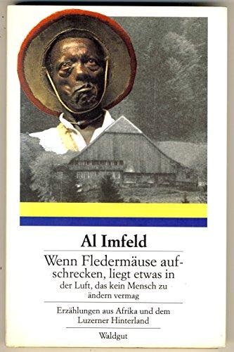 Wenn Fledermäuse aufschrecken, liegt etwas in der Luft, das kein Mensch zu ändern vermag. Erzählungen aus Afrika und dem Luzerner Hinterland (Menschen Zu ändern)