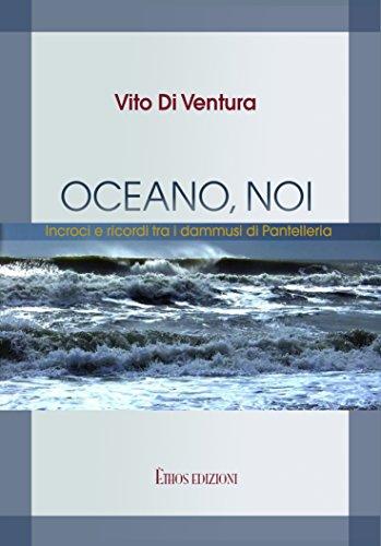 Oceano, noi: Incroci e ricordi tra i dammusi di Pantelleria di [Vito Di Ventura]